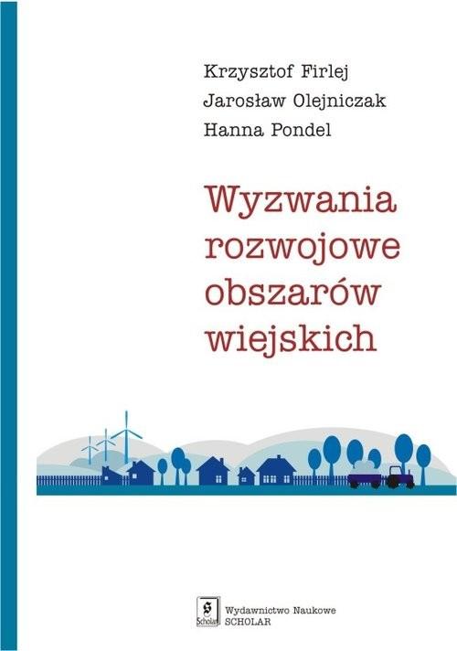 okładka Wyzwania rozwojowe obszarów wiejskich, Książka | Krzysztof Firlej, Jarosław Olejniczak, Pondel