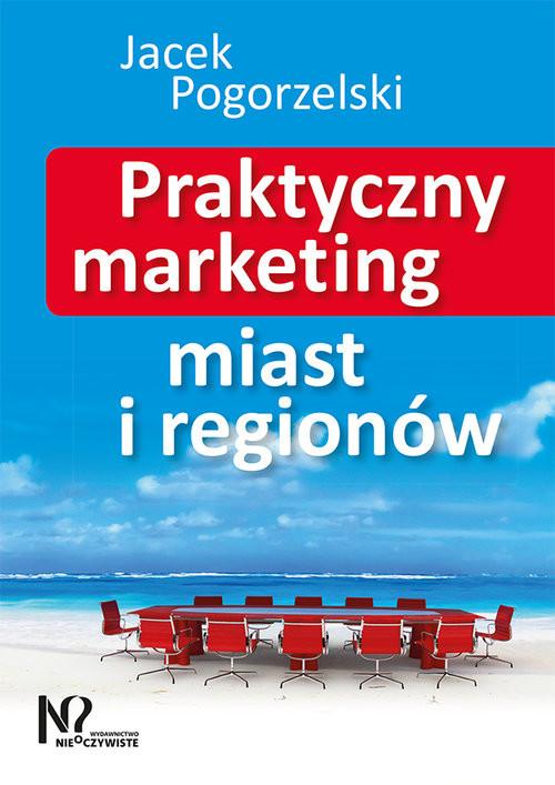 okładka Praktyczny marketing miast i regionów, Książka | Jacek Pogorzelski