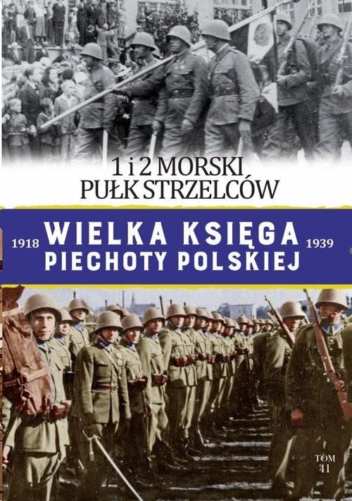 okładka Wielka Księga Piechoty Polskiej Tom 41 1 i 2 Morski Pułk Strzelców, Książka |