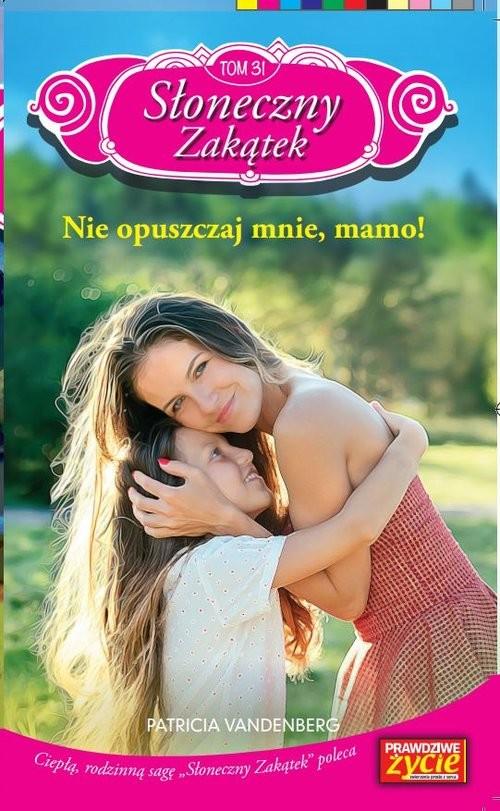 okładka Słoneczny zakątek Tom 31 Nie opuszczaj mnie, mamo!, Książka | Vandenberg Patricia