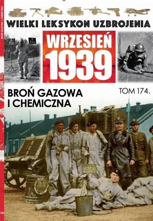 okładka Wielki Leksykon Uzbrojenia Wrzesień 1939 Tom 174 Broń gazowa i chemiczna, Książka |