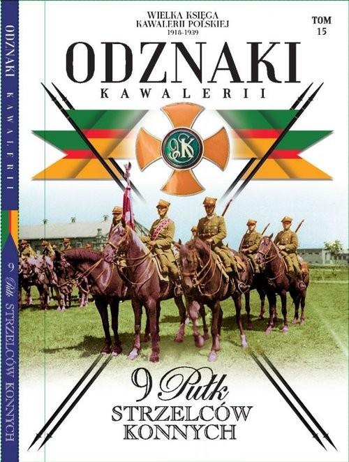 okładka Wielka Księga Kawalerii Polskiej Odznaki Kawalerii Tom 15 9 Pułk Strzelców Konnychksiążka     