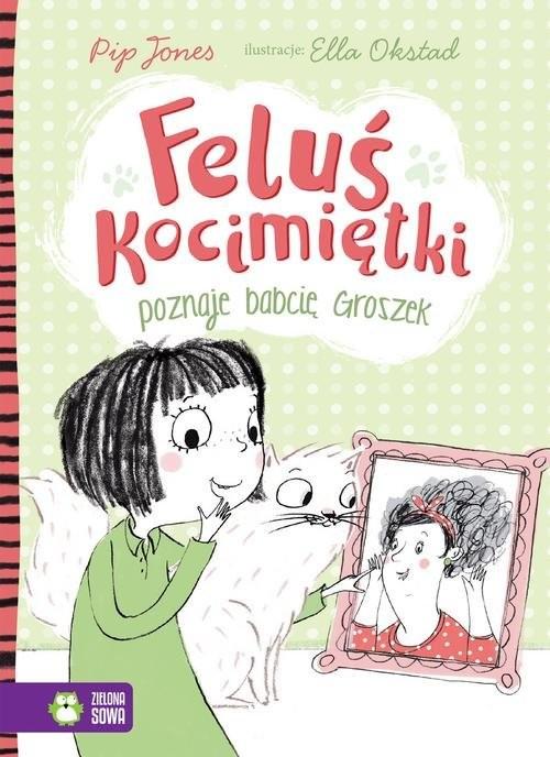 okładka Feluś Kocimiętki poznaje babcię Groszek, Książka | Jones Pip