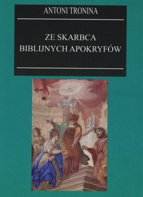 okładka Ze skarbca biblijnych apokryfów, Książka   Tronina Antoni
