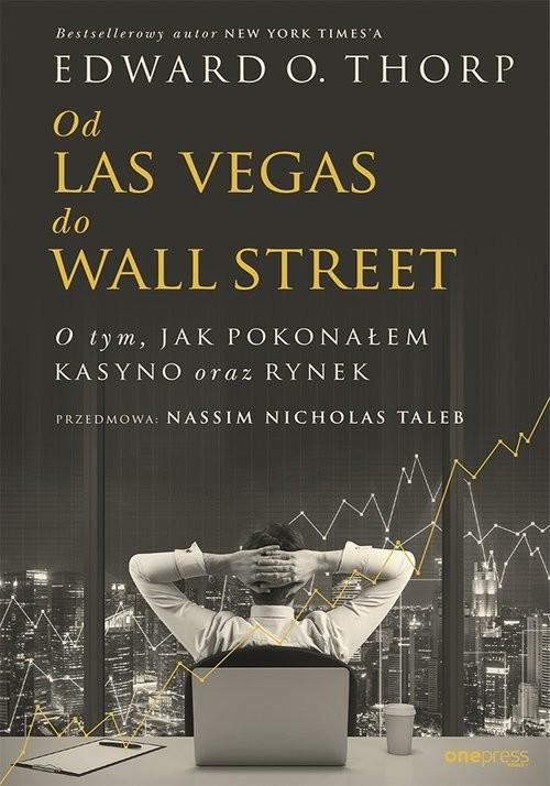 okładka Od Las Vegas do Wall Street. O tym, jak pokonałem kasyno oraz rynek, Książka   O. Thorp (Author) Edward, Nicholas Tal Nassim
