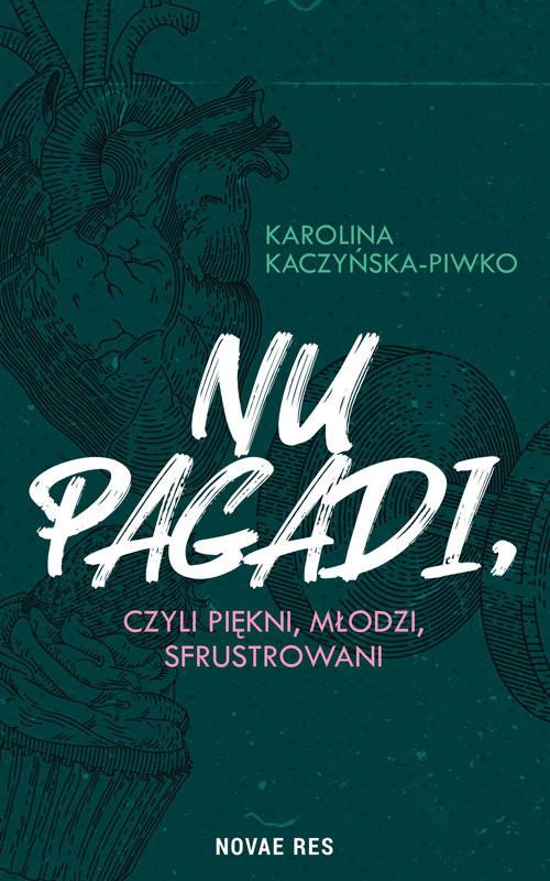 okładka Nu pagadi czyli młodzi piękni sfrustrowani, Książka | Kaczyńska-Piwko Karolina
