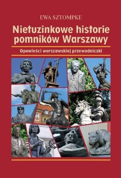 okładka Nietuzinkowe historie pomników Warszawy Opowieści warszawskiej przewodniczki, Książka | Sztompke Ewa