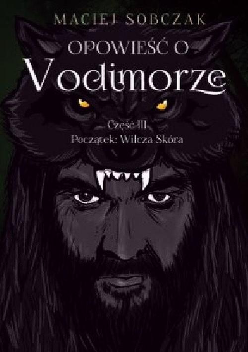 okładka Opowieść o Vodimorze Część 3 Początek: Wilcza Skóraksiążka      Sobczak Maciej