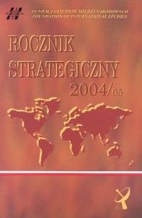 okładka Rocznik strategiczny 2004/05 Przegląd sytuacji politycznej, gospodarczej i wojskowej w środowisku międzynarodowym Polski, Książka |