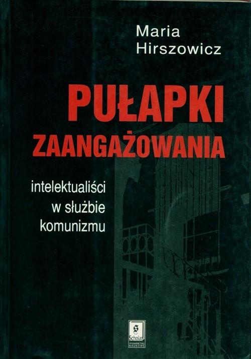 okładka Pułapki zaangażowania Intelektualiści w służbie komunizmuksiążka |  | Hirszowicz Maria