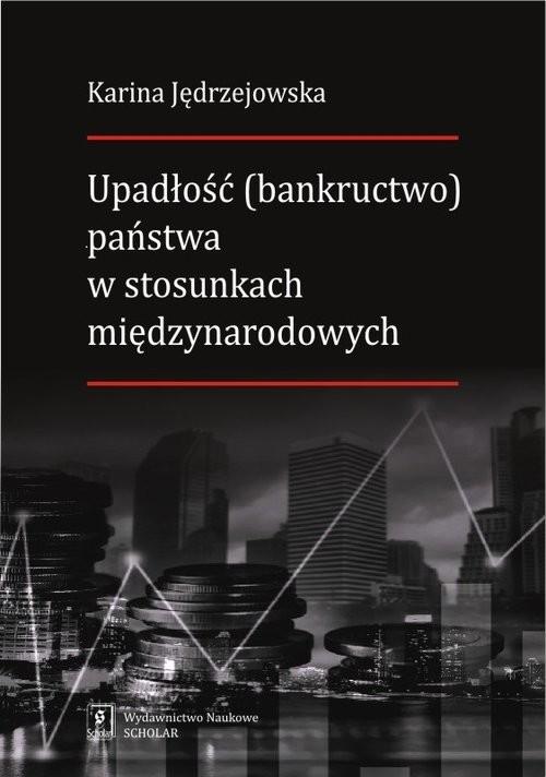 okładka Upadłość (bankructwo) państwa  w stosunkach międzynarodowych, Książka | Jędrzejowska Karina