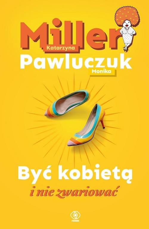 okładka Być kobietą i nie zwariować, Książka | Katarzyna Miller, Monika Pawluczuk
