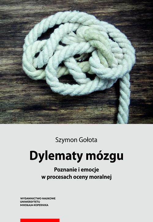 okładka Dylematy mózgu. Poznanie i emocje w procesach oceny moralnej, Książka | Gołota Szymon