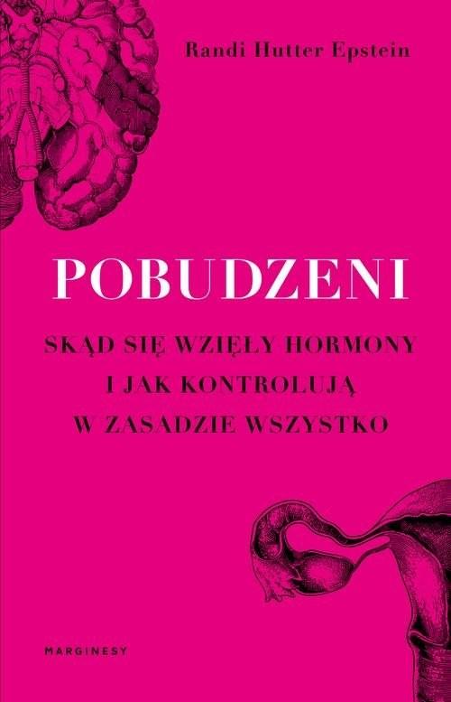 okładka Pobudzeni Skąd się wzięły hormony i jak kontrolują w zasadzie wszystko, Książka | Hutter-Epstein Randi