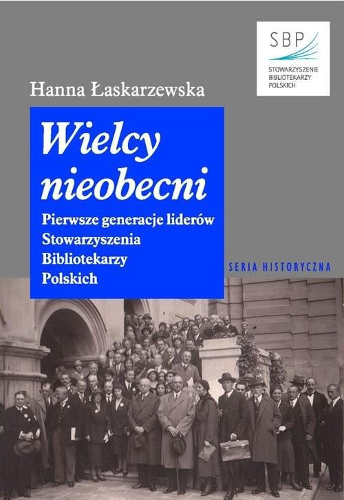 okładka Wielcy nieobecni Pierwsze generacje liderów Stowarzyszenia Bibliotekarzy Polskich, Książka | Łaskarzewska Hanna