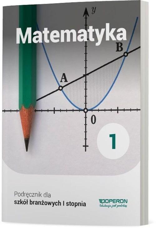 okładka Matematyka 1 Podręcznik dla szkoły branżowej I stopnia Szkoły ponadpodstawowe, Książka | Adam Konstantynowicz, Anna Konstantynowicz, P