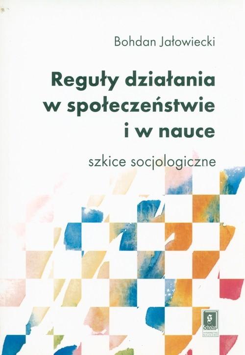 okładka Reguły działania w społeczeństwie i nauce Szkice socjologiczne, Książka | Jałowiecki Bohdan