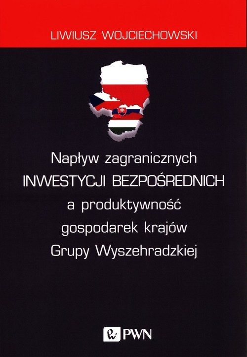 okładka Napływ zagranicznych inwestycji bezpośrednich a produktywność gospodarek krajów Grupy Wyszehradzkiej, Książka   Wojciechowski Liwiusz