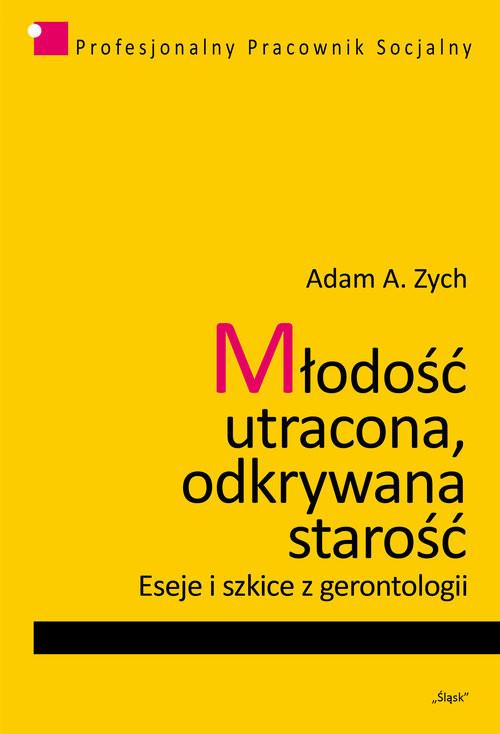 okładka Młodość utracona, odkrywana starość Eseje i szkice z gerontologii, Książka | Adam A. Zych