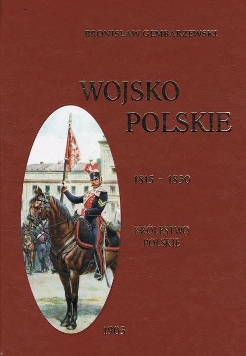 okładka Wojsko polskie 1815-1830 Tom 2 Królestwo polskie, Książka | Gembarzewski Bronisław