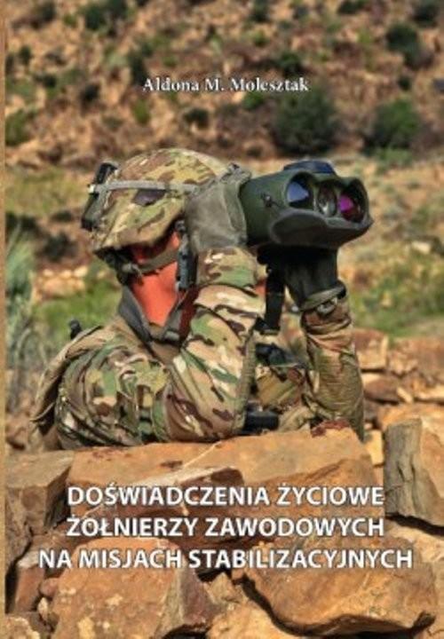 okładka Doświadczenia życiowe żołnierzy zawodowych na misjach stabilizacyjnychksiążka |  | Aldona M. Molesztak
