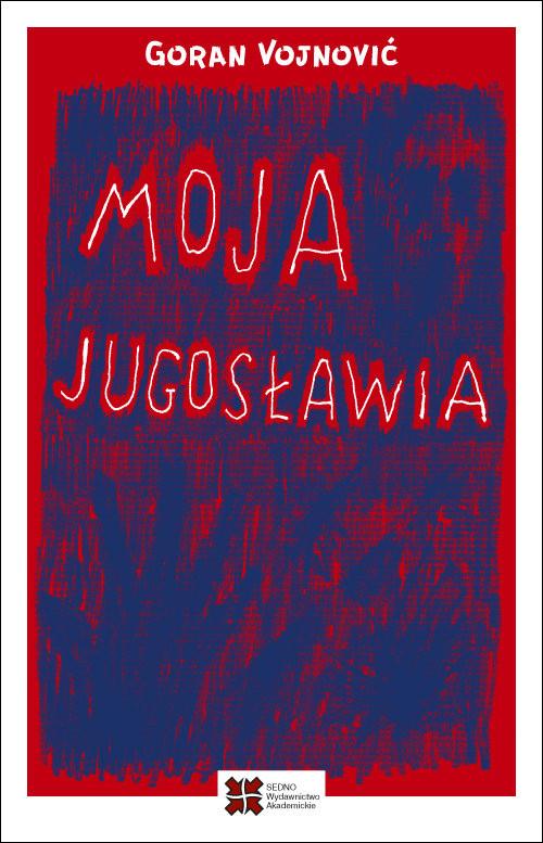 okładka Moja Jugosławia, Książka   Vojnović Goran