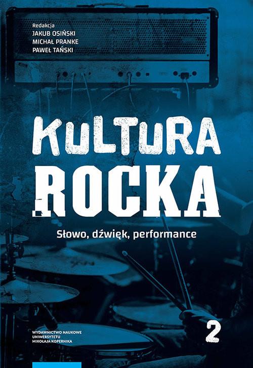 okładka Kultura rocka 2. Słowo, dźwięk, performance, Książka |