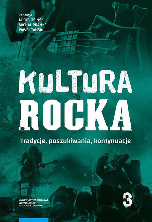 okładka Kultura rocka 3. Tradycje, poszukiwania, kontynuacje, Książka |