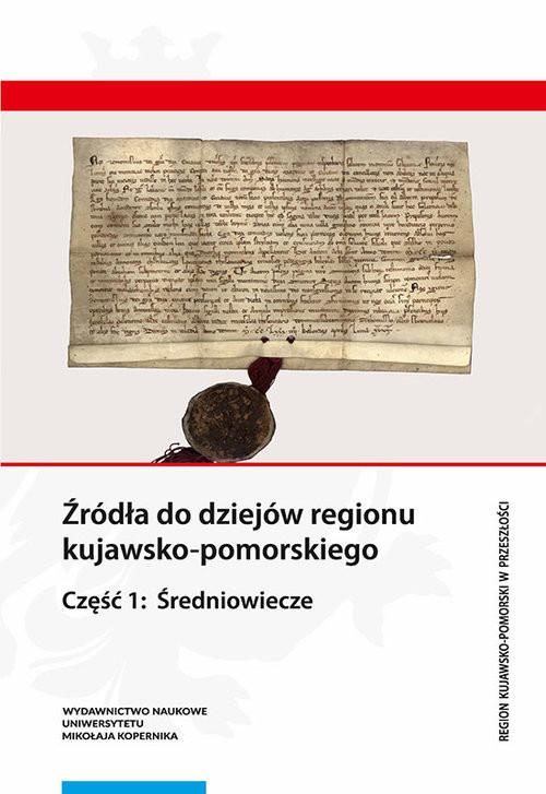 okładka Źródła do dziejów regionu kujawsko-pomorskiego. Część 1: Średniowiecze, Książka |