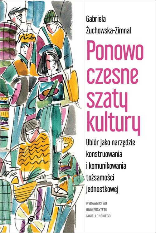 okładka Ponowoczesne szaty kultury Ubiór jako narzędzie konstruowania i komunikowania tożsamości jednostkowej, Książka | Żuchowska-Zimnal Gabriela