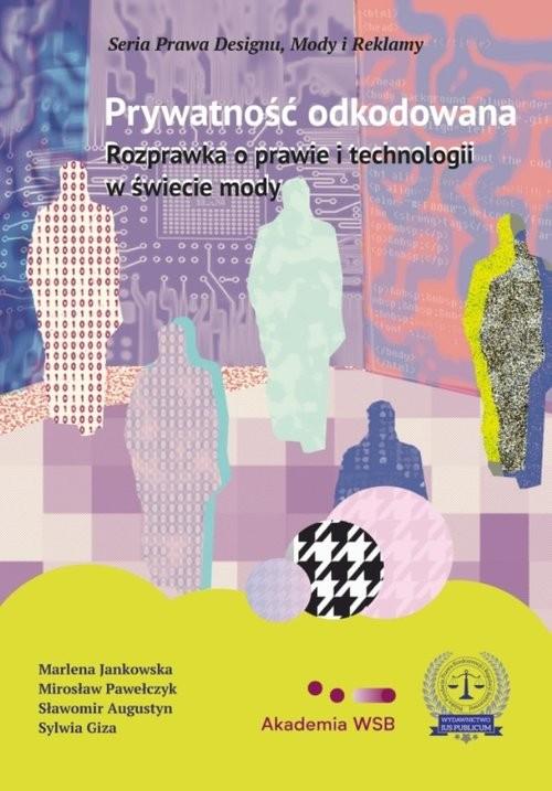 okładka Prywatność odkodowana Rozprawka o prawie i technologii w świecie mody, Książka | Marlena Jankowska, Mirosław Pawełczyk, August