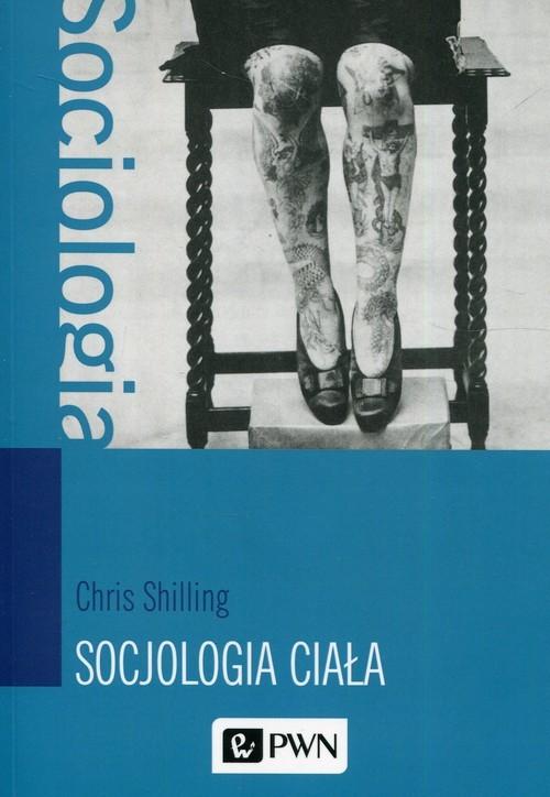 okładka Socjologia ciała, Książka | Shilling Chris