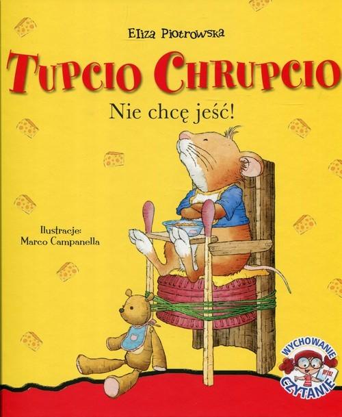 okładka Tupcio Chrupcio Nie chcę jeść!, Książka | Piotrowska Eliza