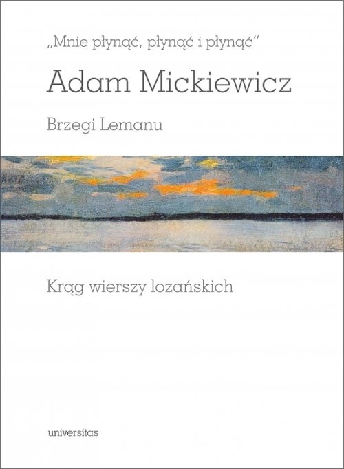 okładka Mnie płynąć, płynąć i płynąć Brzegi Lemanu. Krąg wierszy lozańskich, Książka | Adam Mickiewicz