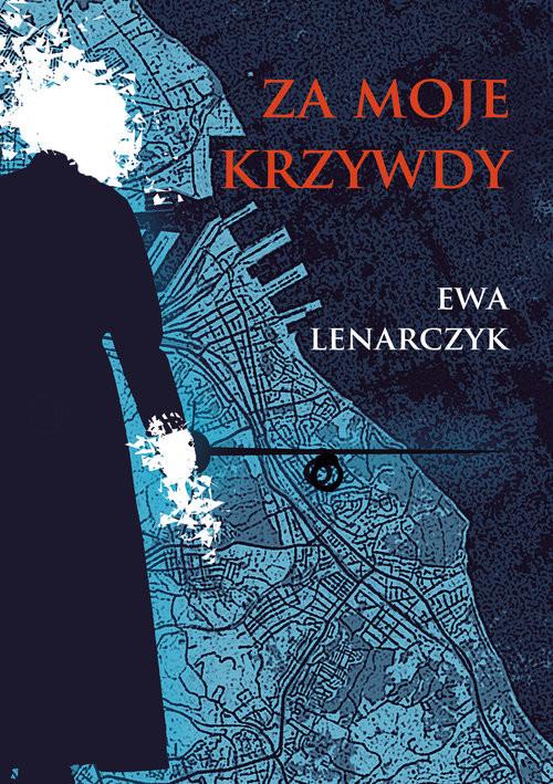 okładka Za moje krzywdy, Książka | Ewa Lenarczyk