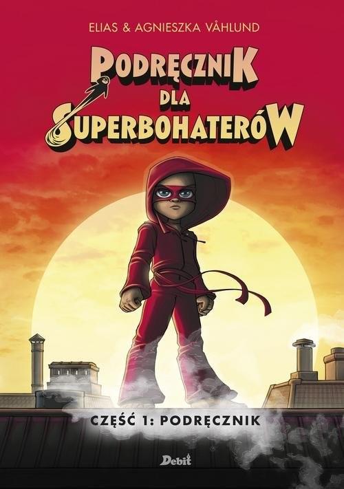 okładka Podręcznik dla superbohaterów Tom 1 Podręcznik, Książka   Elias & Agnes Vahlund