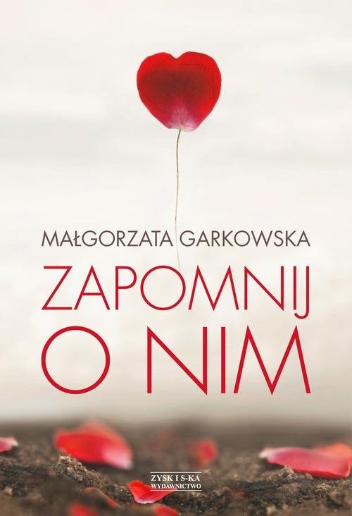 okładka Zapomnij o nim, Książka | Małgorzata Garkowska