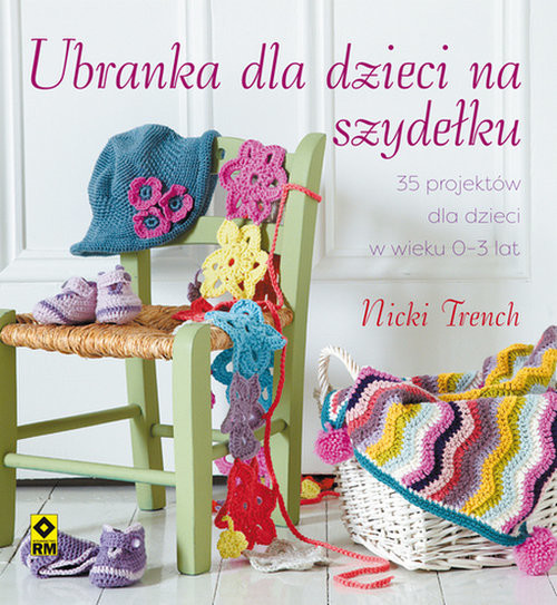 okładka Ubranka dla dzieci na szydełku 35 projektów dla dzieci w wieku 0-3 lata, Książka | Trench Nicki