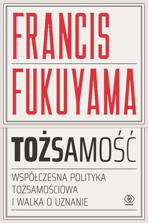 okładka Tożsamość Współczesna polityka tożsamościowa i walka o uznanie, Książka | Fukuyama Francis