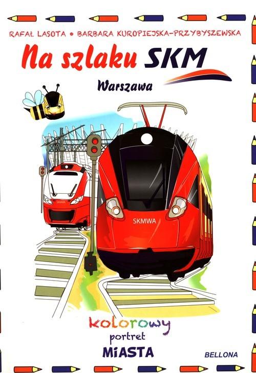 okładka Na szlaku SKM Warszawa Kolorowy portret miastaksiążka |  |