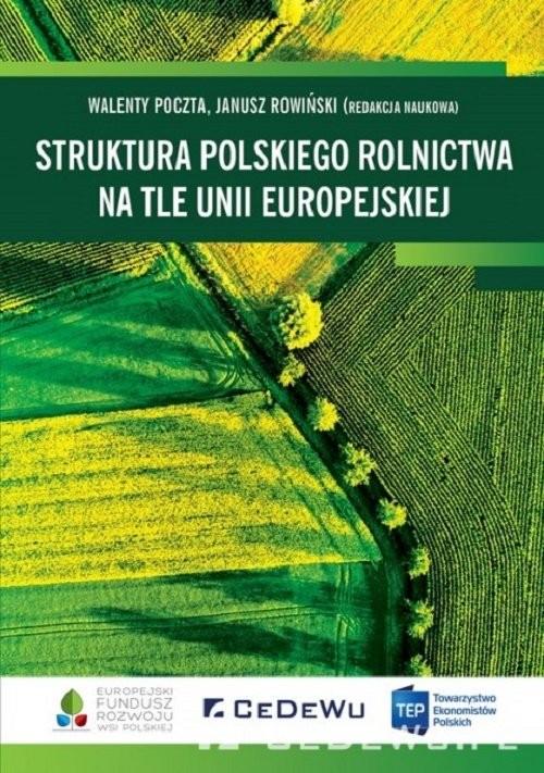 okładka Struktura polskiego rolnictwa na tle Unii Europejskiej, Książka | Poczta Walenty, Rowiński (red.) Janusz