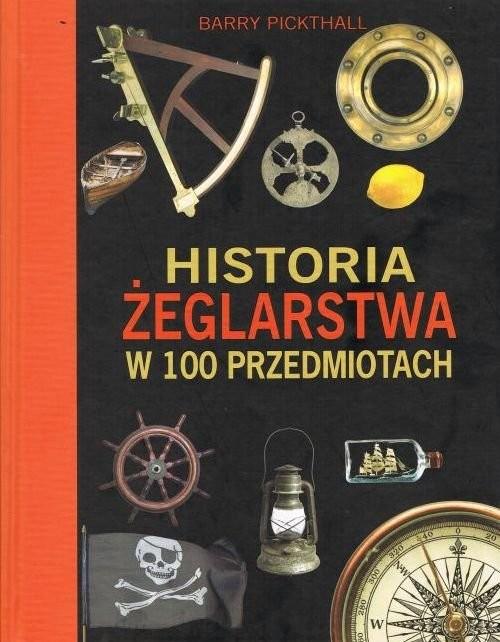 okładka Historia żeglarstwa w 100 przedmiotach, Książka | Pickthall Barry