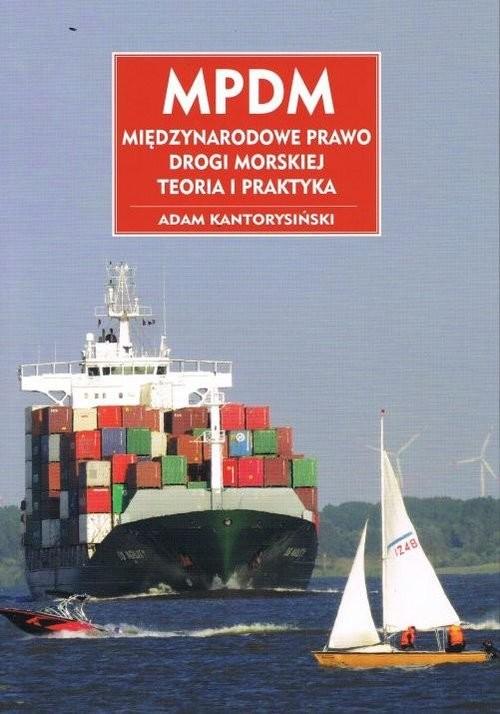 okładka MPDM Międzynarodowe prawo drogi morskiej, Książka | Kantorysiński Adam