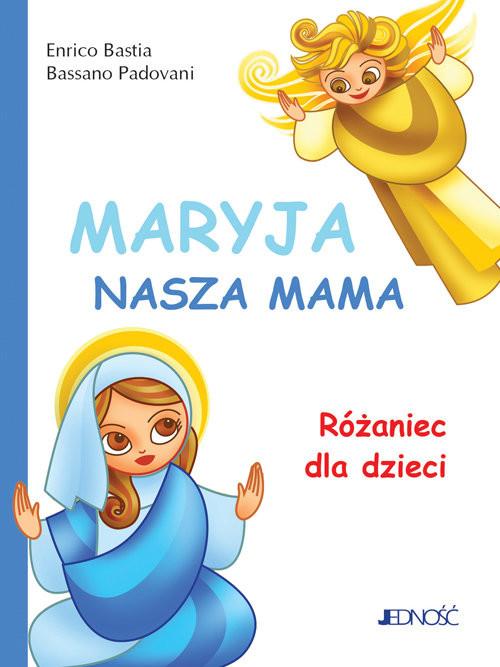 okładka Maryja nasza mama Różaniec dla dzieci, Książka   Enrico Bastia, Bassano Padovani