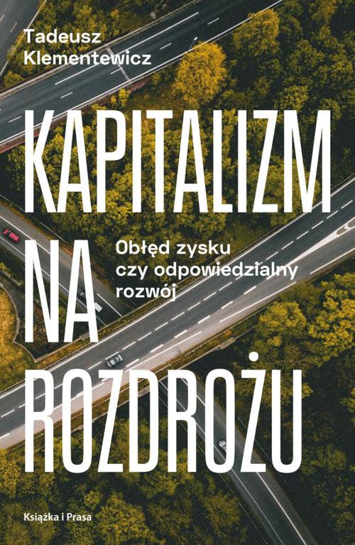 okładka Kapitalizm na rozdrożu Obłęd zysku czy odpowiedzialny rozwój, Książka | Klementewicz Tadeusz