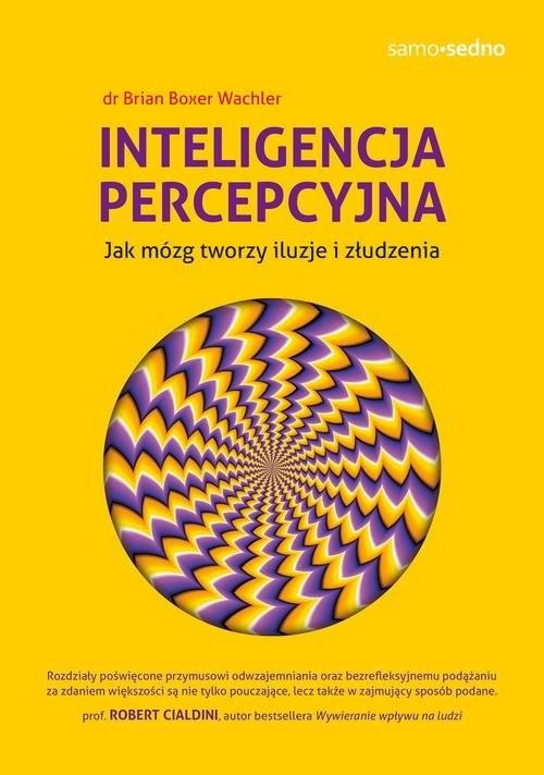 okładka Inteligencja percepcyjna Jak mózg tworzy iluzje i złudzenia, Książka | Dr Brian Boxer Wachler
