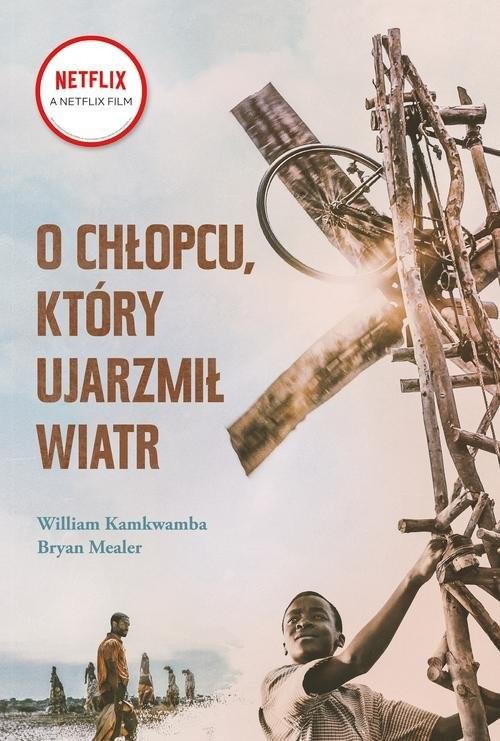okładka O chłopcu który ujarzmił wiatr, Książka | Wiliam Kamkwamba, Bryan Mealer