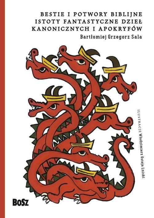 okładka Bestie i potwory bibilijne Istoty fantastyczne dzieł kanonicznych i apokryfów, Książka | Bartłomiej Grzegorz Sala