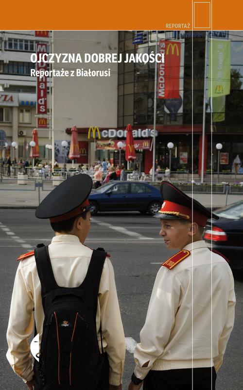 okładka Ojczyzna dobrej jakości Reportaże z Białorusi, Książka |
