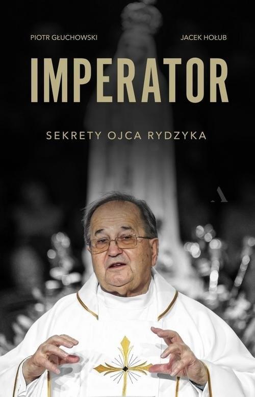 okładka Imperator Sekrety Ojca Rydzykaksiążka |  | Piotr Głuchowski, Jacek Hołub